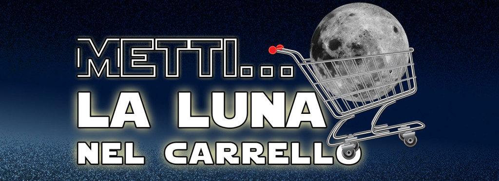 La Luna nel Carrello!
